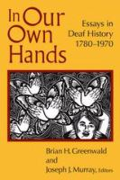 In our own hands: essays in deaf history, 1780-1970