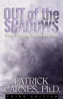 Out of the Shadows Understanding Sexual Addiction by Carnes, Patrick J.
