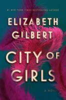City of girls by Gilbert, Elizabeth, 1969- author.