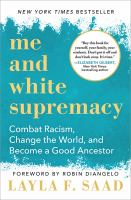 combat racism, change the world, and become a good ancestor by Saad, Layla F, author.