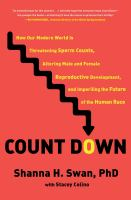 how our modern world is threatening sperm counts, altering male and female reproductive development, and imperiling the future of the human race by Swan, Shanna H., author.