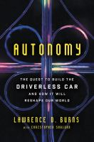 Autonomy: the quest to build the driverless car-- and how it will reshape our world