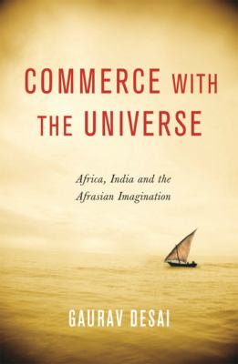 Commerce with the Universe: Africa, India and the Afrasian Imagination