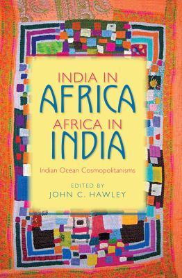 India In Africa, Africa in India: Indian Ocean Cosmopolitanisms