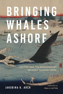 Bringing Whales Ashore: Oceans and the Environment of Early Modern Japan