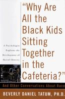 Why are all the Black kids sitting together in the cafeteria? and other conversations about race by Tatum, Beverly Daniel.