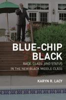 Blue-chip Black : race, class, and status in the new Black middle class Book Cover