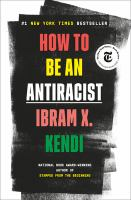 How to be an antiracist by Kendi, Ibram X., author.