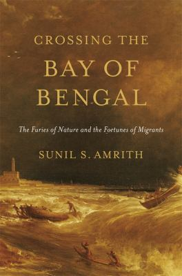Crossing the Bay of Bengal: The Furies of Nature and the Forunes of Migrants