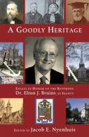 A goodly heritage: essays in honor of the Reverend Dr. Elton J. Bruins at eighty