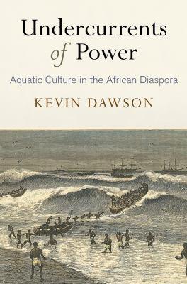 Undercurrents of Power: Aquatic Culture in the African American Diaspora