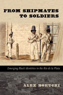 From Shipmates to Soldiers: Emerging Black Identities in the Río de la Plata.