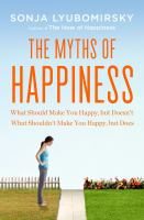The myths of happiness: what should make you happy but doesn't, what shouldn't make you happy but does