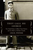 They call me George : the untold story of black train porters and the birth of modern Canada Book Cover