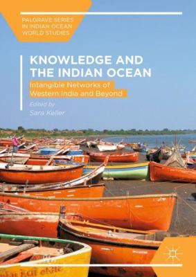 Knowledge and the Indian Ocean: Intangible Networks of Western India and Beyond