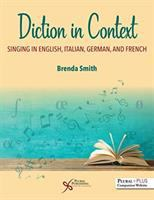 Diction in Context: Singing in English, Italian, German, and French by Brenda Smith