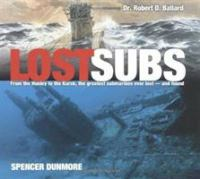 Lost Subs: From the Hunley to the Kursk, the Greatest Submarines Ever Lost--and Found