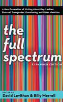 The full spectrum : a new generation of writing about gay, lesbian, bisexual, transgender, questioning, and other identities