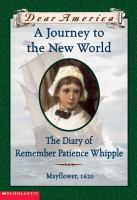 A Journey to the New World : The Diary of Remember Patience Whipple, Mayflower 1620