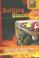 Battling Blazes : Have You Got What It Takes to Be a Firefighter?