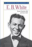 E.B. White: Beyond Charlotte's Web and Stuart Little
