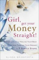 Girl, get your money straight! : a sister's guide to healing your bank account and funding your dreams in 7 simple steps