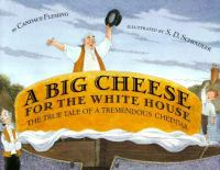 A Big Cheese for the White House : The True Tale of a Tremendous Cheddar