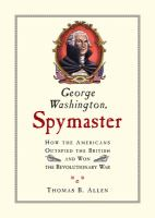 George Washington, Spymaster: How America Outspied the British and Won the Revolutionary War