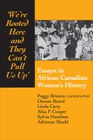 We're rooted here and they can't pull us up : essays in African Canadian women's history