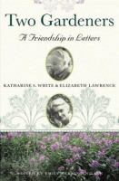 Two Gardeners: Katharine S. White and Elizabeth Lawrence: A Friendship in Letters