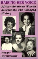 Raising her voice : African-American women journalists who changed history