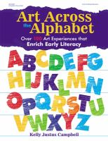 Art Across the Alphabet: Over 100 Art Experiences That Enrich Early Literacy