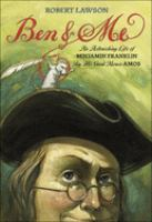 Ben and Me: A New and Astonishing Life of Benjamin Franklin as Written by His Good Mouse, Amos