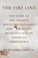 Fire Line: The Granite Mountain Hotshots and One of the Deadliest Days in the History of American Firefighting