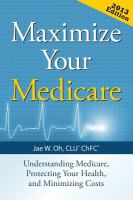 Maximize Your Medicare : Understanding Medicare, Protecting Your Health, and Minimizing Costs