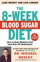 The 8-Week Blood Sugar Diet : How to Beat Diabetes Fast (And Stay off Medication)