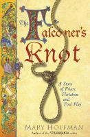 The Falconer's Knot : A Story of Friars, Flirtation and Foul Play