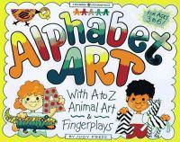 Alphabet Art: With A to Z Animal Art & Fingerplays