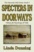 Specters in Doorways: The History & Hauntings of Utah