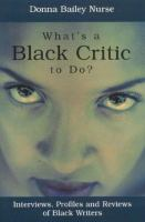What's a black critic to do? : interviews, profiles and reviews of black writers
