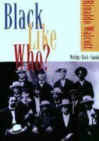 Black like who? : writing, black, Canada