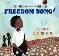 Freedom Song: The Story of Henry Box Brown