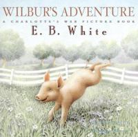 Wilbur's Adventure: A Charlotte's Web Picture Book