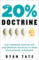 The 20% Doctrine : How Tinkering, Goofing Off, and Breaking the Rules at Work Drive Success in Business