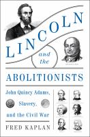 Lincoln and the Abolitionists : John Quincy Adams, Slavery, and the Civil War