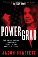 Power grab : the liberal scheme to undermine Trump, the GOP, and our republic