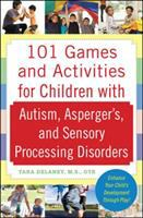 101 Games and Activities for Children with Autism, Aspergers, and Sensory Processing Disorders