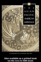 The Asian Pacific American heritage : a companion to literature and arts