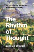 The rhythm of thought : art, literature, and music after Merleau-Ponty