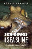 Sex, Drugs, and Sea Slime: The Oceans` Oddest Creatures and Why They Matter